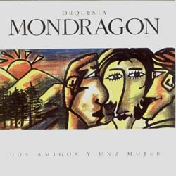 Dos amigos y una mujer (Orquesta Mondragón)