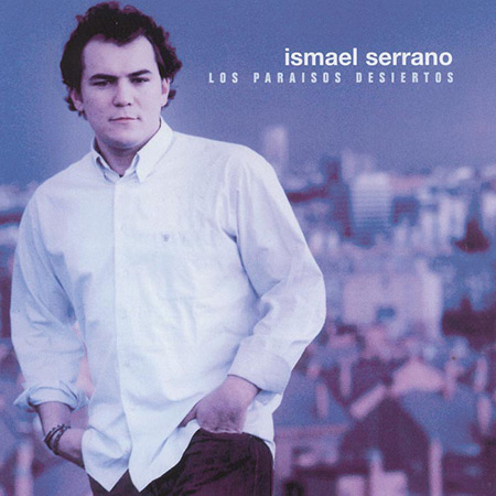 Los paraísos desiertos (Ismael Serrano)