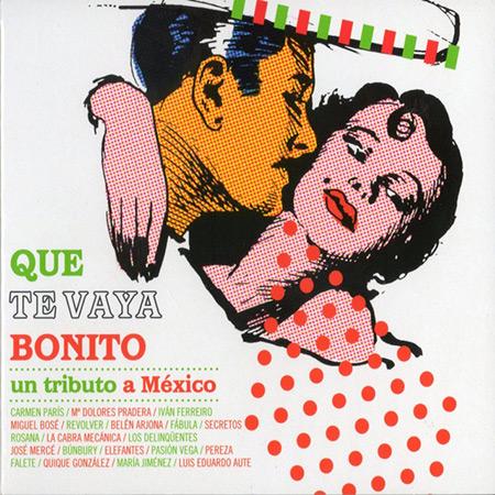 Que te vaya bonito. Un tributo a México (Obra colectiva)