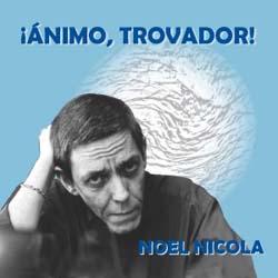 Ánimo, trovador (Noel Nicola) [1989]