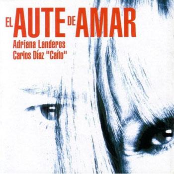 """El Aute de amar (Adriana Landeros - Carlos Díaz """"Caíto"""")"""