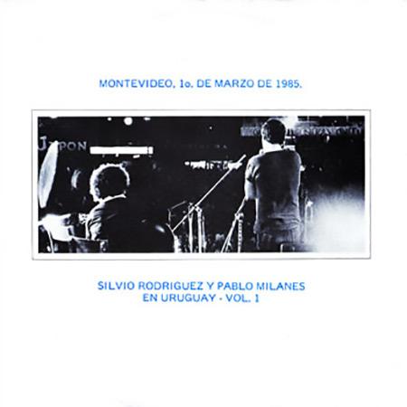 Montevideo, 1º de marzo de 1985 Vol 1. En Uruguay (Silvio Rodríguez - Pablo Milanés) [1985]