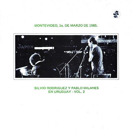 Montevideo, 1º de marzo de 1985 Vol 2. En Uruguay (Silvio Rodríguez - Pablo Milanés)