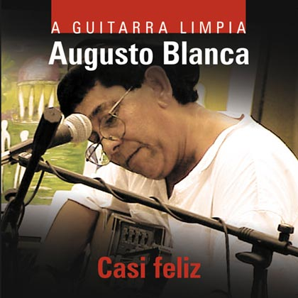 Casi feliz. A guitarra limpia (Augusto Blanca) [1999]