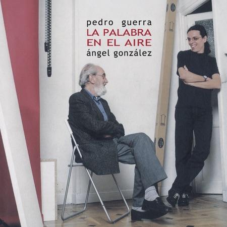 La palabra en el aire (Pedro Guerra - Ángel González) [2003]