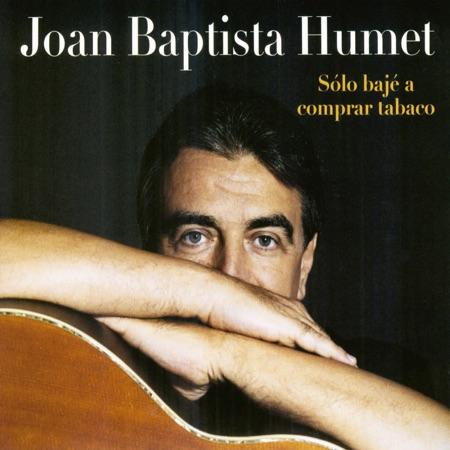 Sólo bajé a comprar tabaco (Joan Baptista Humet) [2004]