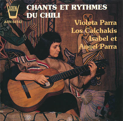 Chants et rythmes du Chili (Violeta Parra – Isabel y Ángel Parra – Los Calchakis) [1991]