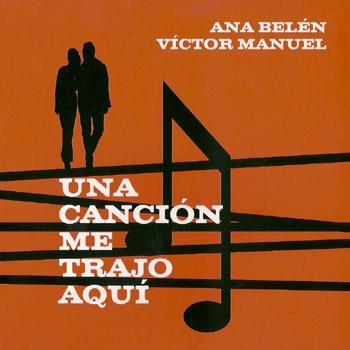 Una canción me trajo aquí (Ana Belén y Víctor Manuel) [2005]