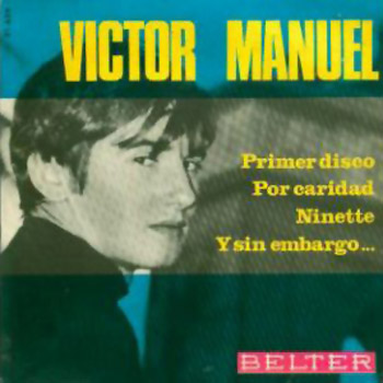 Primer disco / Por caridad / Ninette / Y sin embargo (Víctor Manuel) [1966]