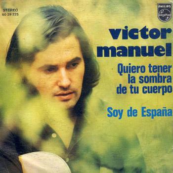 Quiero tener la sombra de tu cuerpo/Soy de España (Victor Manuel) [1974]