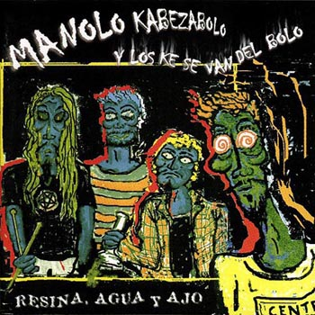 Resina, agua y ajo (Manolo Kabezabolo y los ke se van del bolo)