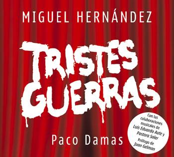 Miguel Hernández. Tristes guerras (Paco Damas) [2009]