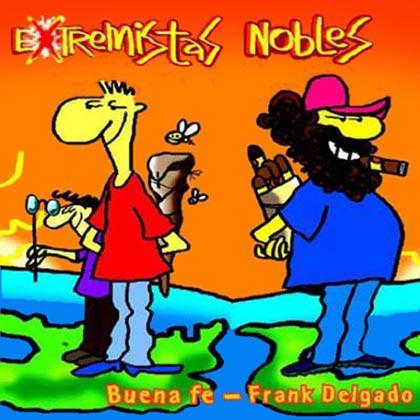 Extremistas nobles (Buena Fe & Frank Delgado) [2010]