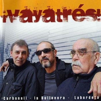 ¡Vaya tres! (Carbonell - La Bullonera - Labordeta) [2009]