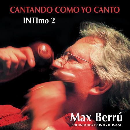 Cantando como yo canto. INTImo 2 (Max Berrú) [2010]