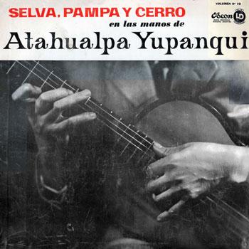 Selva, pampa y cerro (Volumen 10) (Atahualpa Yupanqui) [1964]