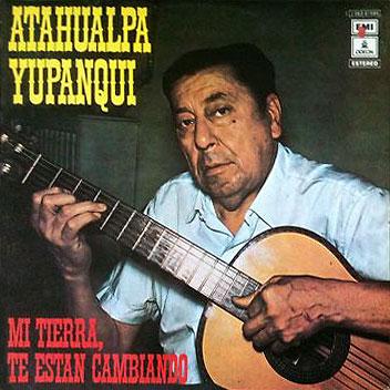 Mi tierra, te están cambiando (Atahualpa Yupanqui)
