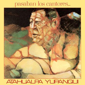 Pasaban los cantores (Atahualpa Yupanqui) [1979]