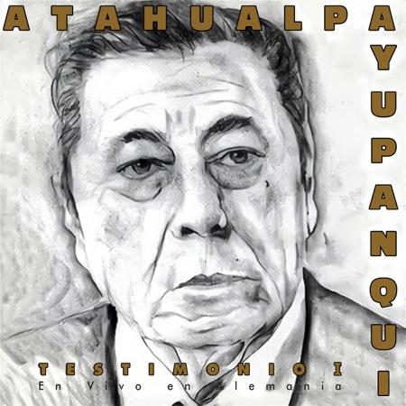 Testimonio I (Atahualpa Yupanqui)