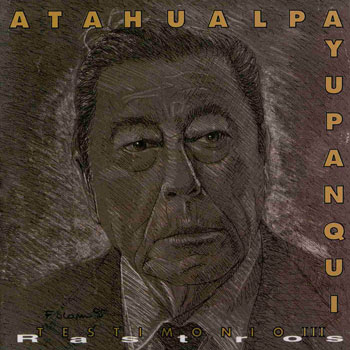 Testimonio III (Rastros) (Atahualpa Yupanqui) [1998]