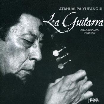 La guitarra (Grabaciones inéditas) (Atahualpa Yupanqui) [2002]