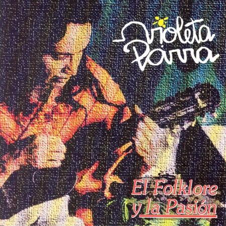 El folklore y la pasi�n (Violeta Parra)