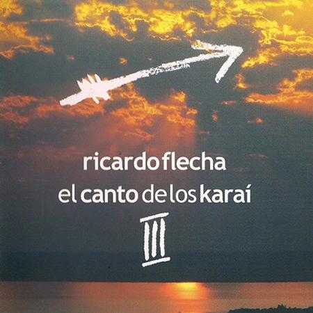 El canto de los Karaí III (Ricardo Flecha) [2011]