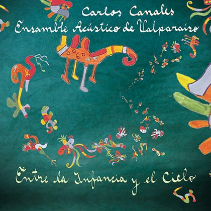 Entre la infancia y el cielo (Carlos Canales & Ensamble Acústico de Valparaiso) [2012]