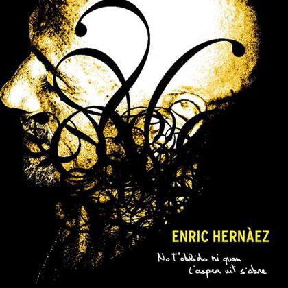 No t'oblido ni quan l'aspra nit s'obre (Enric Hernàez) [2008]