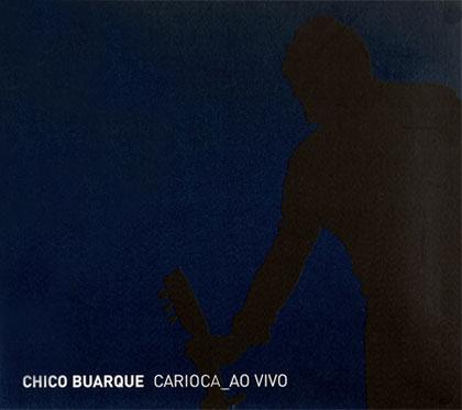 Carioca ao Vivo (Chico Buarque) [2007]