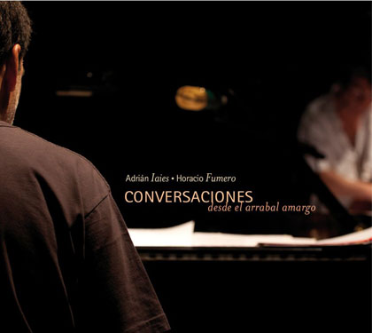 Conversaciones desde el arrabal amargo (Adrián Iaies - Horacio Fumero)