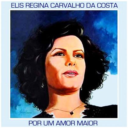 Por um amor maior (Elis Regina) [1982]