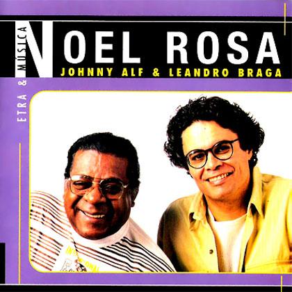 Noel Rosa. Letra e música (Johnny Alf e Leandro Braga) [1997]