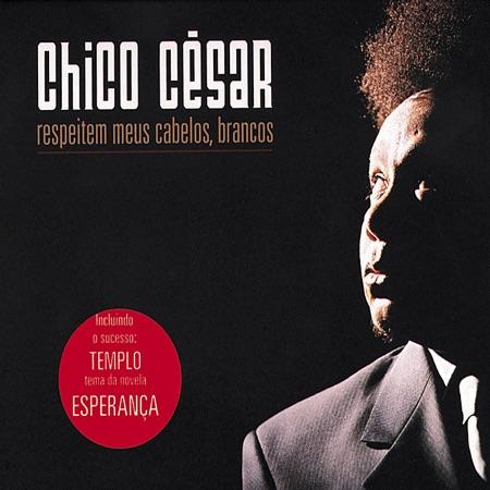 Respeitem meus cabelos, brancos (Chico César) [2002]