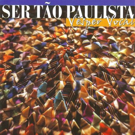Ser tão paulista (Vésper Vocal) [2004]
