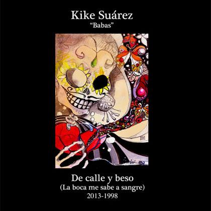 De calle y beso (La boca me sabe a sangre) 2013-1998 (Kike Su�rez)