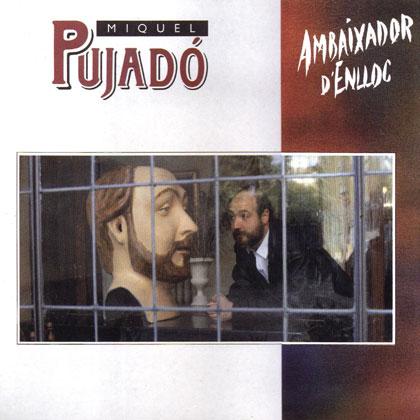 Ambaixador d'enlloc (Miquel Pujadó) [1990]