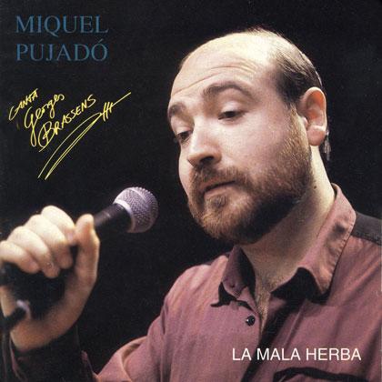La mala herba (Pujadó canta Brassens) (Miquel Pujadó) [1992]