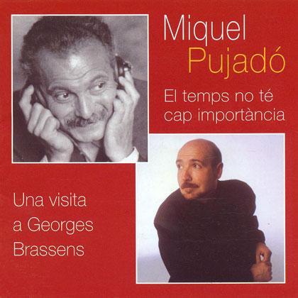 El temps no té cap importància (Una visita a Georges Brassens) (Miquel Pujadó amb Conrad Setó) [2003]