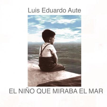 El niño que miraba el mar (Luis Eduardo Aute) [2012]