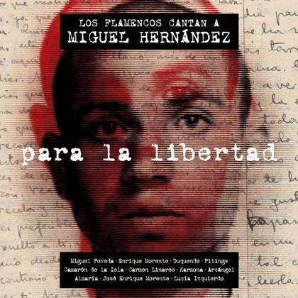 Para la libertad. Los flamencos cantan a Miguel Hernández (Obra colectiva) [2013]