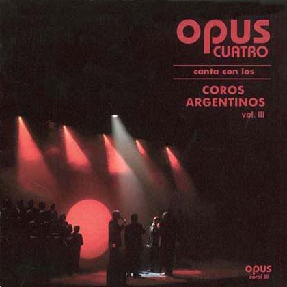 Opus Cuatro canta con los coros argentinos vol III (Opus Cuatro) [2007]