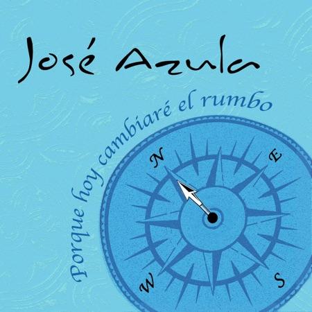 Porque hoy cambiaré el rumbo (José Azula) [2013]