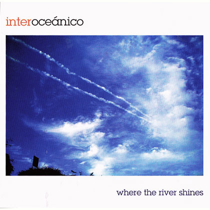 Where the river shines (Interoceánico)
