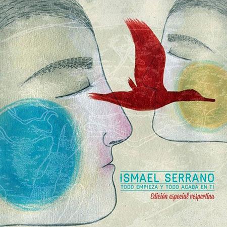 Todo empieza y todo acaba en ti (Edición especial vespertina) (Ismael Serrano) [2013]