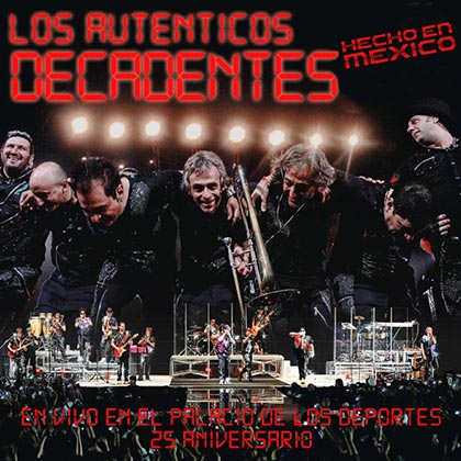 Hecho en México 25 aniversario en el Palacio de los Deportes (Los Auténticos Decadentes) [2012]