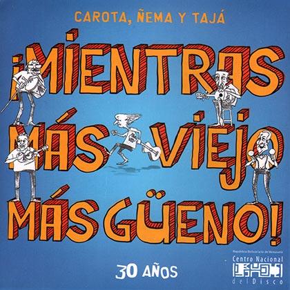Mientras más viejo más güeno (Carota, Ñema y Tajá) [2011]