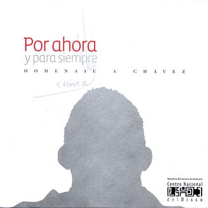 Por ahora y para siempre. Homenaje a Chávez (Obra colectiva) [2013]
