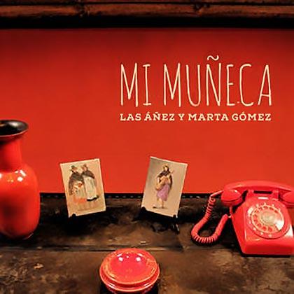 Mi Muñeca (Las Áñez - Marta Gómez) [2014]