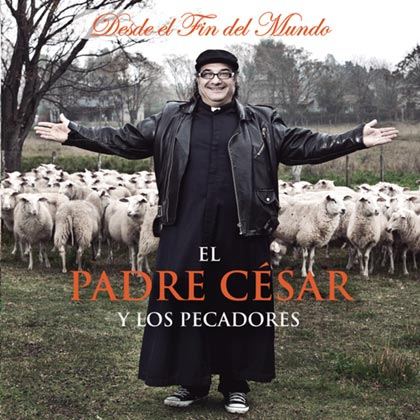 Desde el fin del mundo (El Padre César y Los Pecadores) [2013]